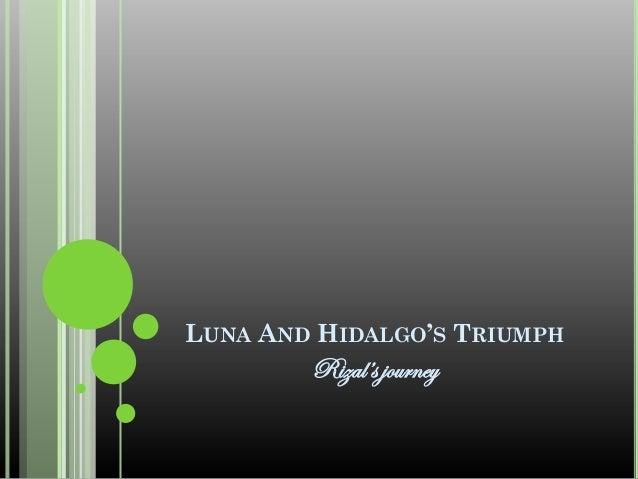 LUNA AND HIDALGO'S TRIUMPH        Rizal's journey