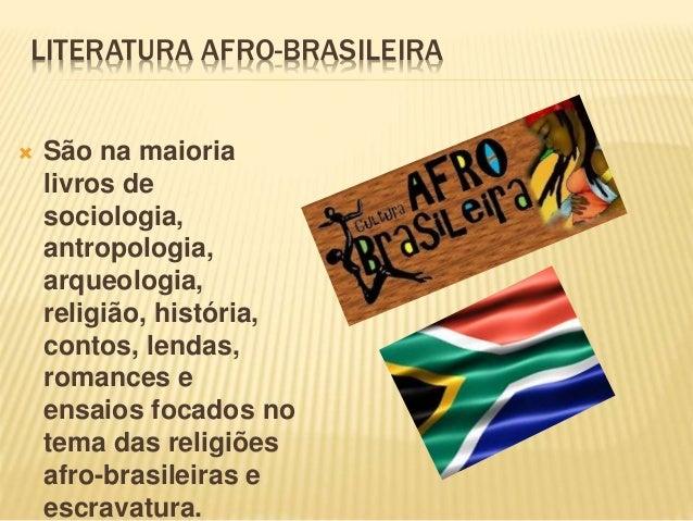LITERATURA AFRO-BRASILEIRA  São na maioria livros de sociologia, antropologia, arqueologia, religião, história, contos, l...