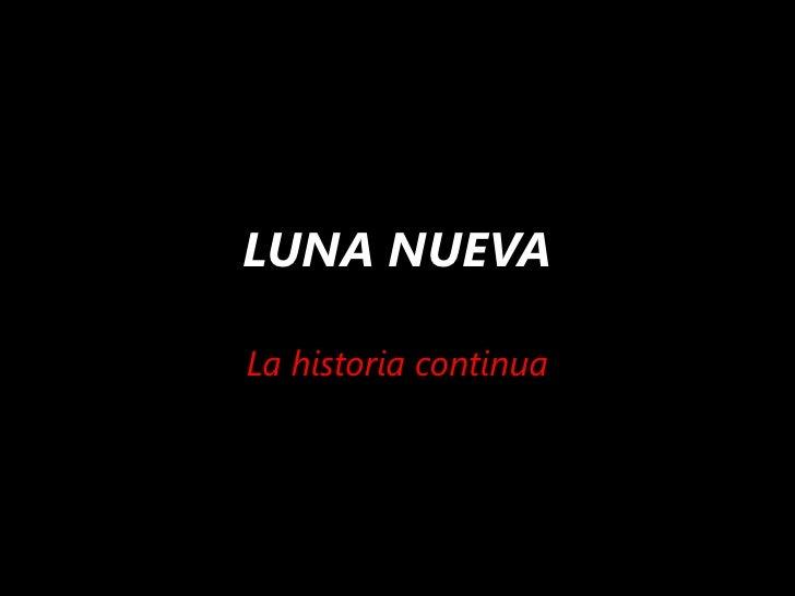 LUNA NUEVA<br />La historia continua<br />