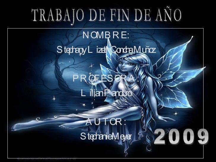 NOMBRE: Stephany Lizeth Concha Muñoz PROFESORA: Lilian Panduro AUTOR: Stephanie Meyer TRABAJO DE FIN DE AÑO 2009