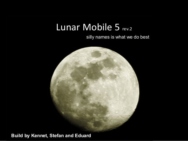 Lunar Mobile 5Lunar Mobile 5 rev.2 Build by Kennet, Stefan and Eduard silly names is what we do best