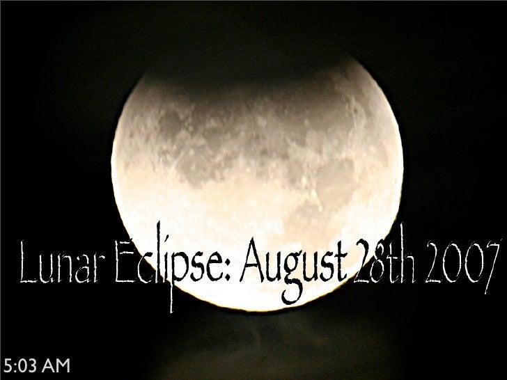 Lunar Eclipse: August 28th 2007     5:03 AM
