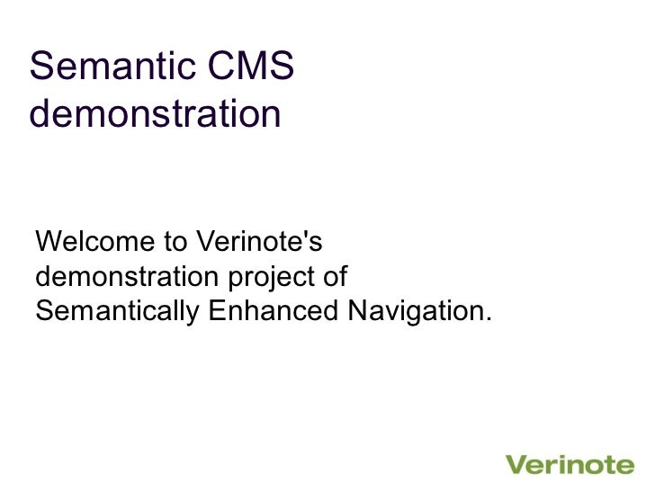 Semantic CMSdemonstrationWelcome to Verinotesdemonstration project ofSemantically Enhanced Navigation.