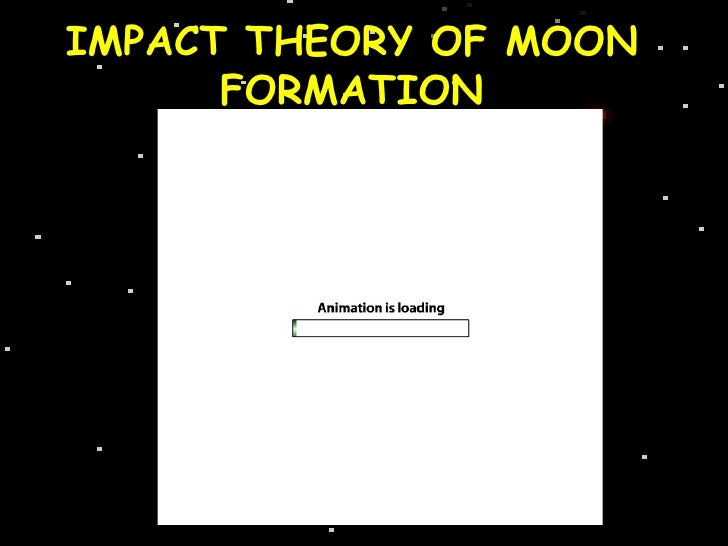 IMPACT THEORY OF MOON      FORMATION