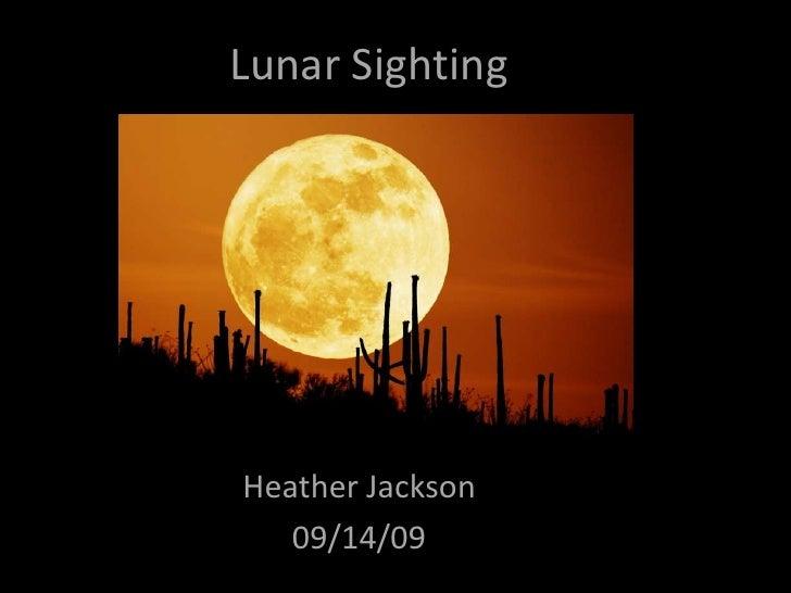 Lunar Sighting<br />Heather Jackson<br />09/14/09<br />
