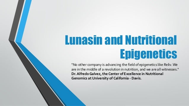"Lunasin and Nutritional Epigenetics ""No other company is advancing the field of epigenetics like Reliv.We are in the middl..."