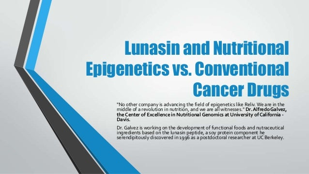 """Lunasin and Nutritional Epigenetics vs. Conventional Cancer Drugs """"No other company is advancing the field of epigenetics ..."""
