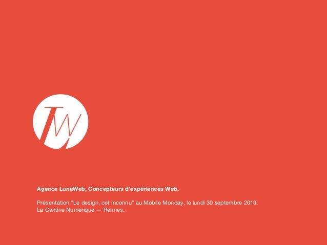 """Agence LunaWeb, Concepteurs d'expériences Web. Présentation """"Le design, cet inconnu"""" au Mobile Monday, le lundi 30 septemb..."""