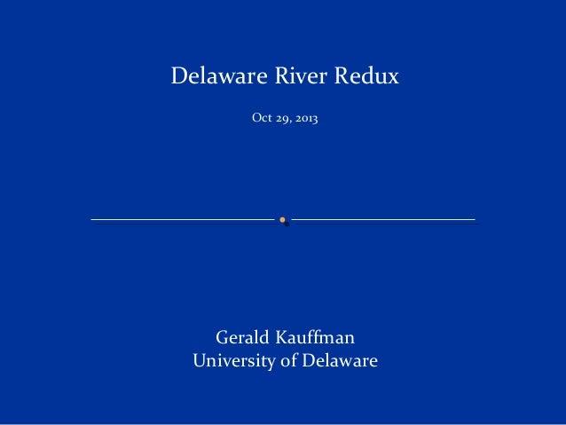 Delaware River Redux Oct 29, 2013  Gerald Kauffman University of Delaware