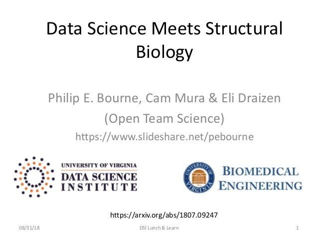 Data Science Meets Structural Biology Philip E. Bourne, Cam Mura & Eli Draizen (Open Team Science) https://www.slideshare....