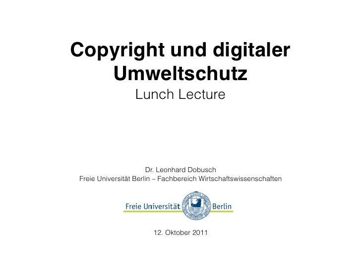 Copyright und digitaler   Umweltschutz                 Lunch Lecture                      Dr. Leonhard DobuschFreie Univer...