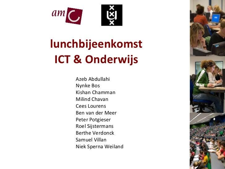 lunchbijeenkomst ICT & Onderwijs Azeb Abdullahi Nynke Bos Kishan Chamman Milind Chavan Cees Lourens Ben van der Meer Peter...
