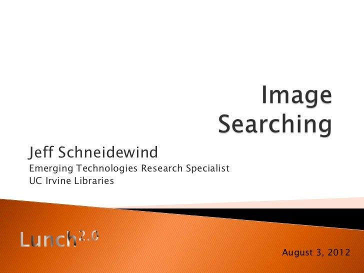 Jeff SchneidewindEmerging Technologies Research SpecialistUC Irvine Libraries                                            A...