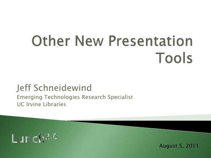 Other New Presentation Tools<br />Jeff Schneidewind<br />Emerging Technologies Research Specialist<br />UC Irvine Librarie...