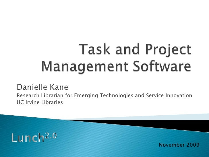 Task and Project Management Software<br />Danielle Kane<br />Research Librarian for Emerging Technologies and Service Inno...