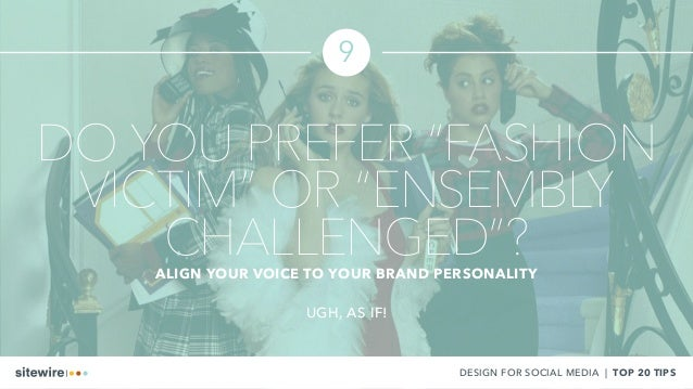 """DO YOU PREFER """"FASHION VICTIM"""" OR """"ENSEMBLY CHALLENGED""""?ALIGN YOUR VOICE TO YOUR BRAND PERSONALITY UGH, AS IF! DESIGN FOR ..."""
