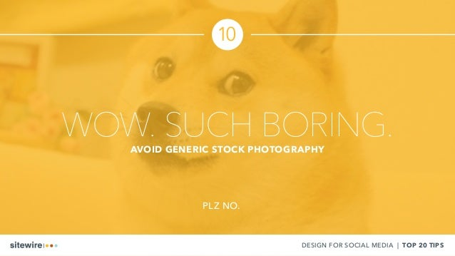 WOW. SUCH BORING.AVOID GENERIC STOCK PHOTOGRAPHY DESIGN FOR SOCIAL MEDIA | TOP 20 TIPS 10 PLZ NO.