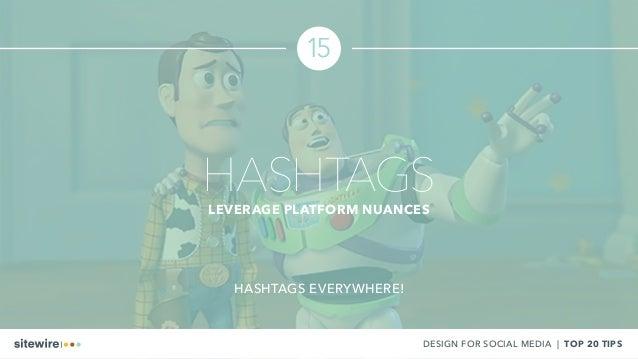 HASHTAGSLEVERAGE PLATFORM NUANCES 15 HASHTAGS EVERYWHERE! DESIGN FOR SOCIAL MEDIA | TOP 20 TIPS