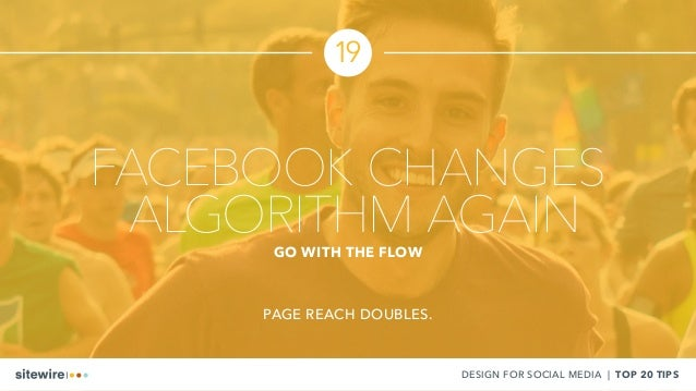 FACEBOOK CHANGES ALGORITHM AGAINGO WITH THE FLOW 19 PAGE REACH DOUBLES. DESIGN FOR SOCIAL MEDIA | TOP 20 TIPS