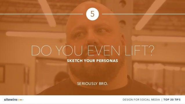 DO YOU EVEN LIFT?SKETCH YOUR PERSONAS SERIOUSLY BRO. DESIGN FOR SOCIAL MEDIA | TOP 20 TIPS 5