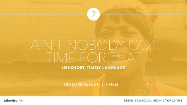 AIN'T NOBODY GOT TIME FOR THATUSE SHORT, TIMELY LANGUAGE OH, LORD JESUS IT'S A FIRE! DESIGN FOR SOCIAL MEDIA | TOP 20 TIPS...