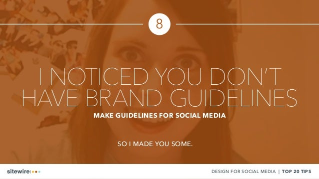I NOTICED YOU DON'T HAVE BRAND GUIDELINESMAKE GUIDELINES FOR SOCIAL MEDIA SO I MADE YOU SOME. DESIGN FOR SOCIAL MEDIA | TO...