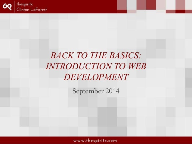 BACK TO THE BASICS:  INTRODUCTION TO WEB  DEVELOPMENT  September 2014