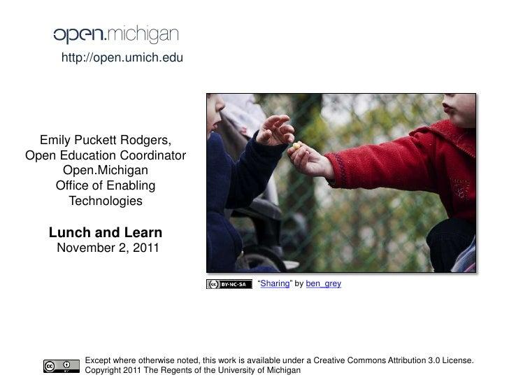 http://open.umich.edu  Emily Puckett Rodgers,Open Education Coordinator      Open.Michigan    Office of Enabling       Tec...