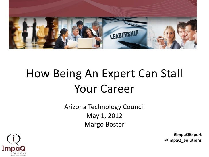How Being An Expert Can Stall        Your Career       Arizona Technology Council              May 1, 2012             Mar...