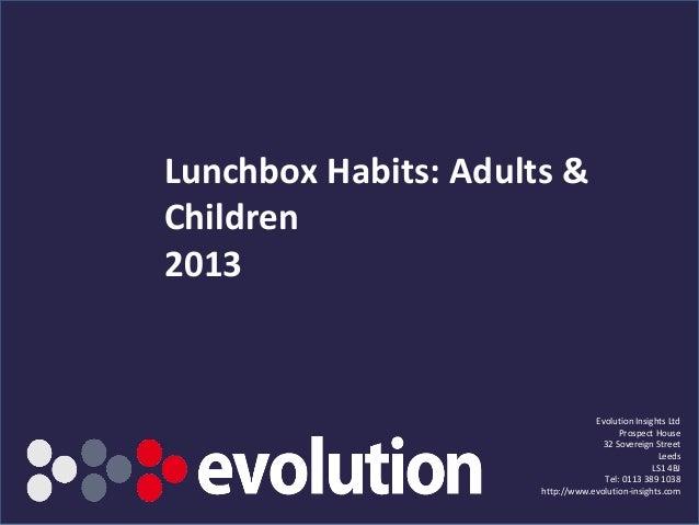 SAMPLE EXTRACT Lunchbox Habits: Adults & Children 2013 Evolution Insights Ltd Prospect House 32 Sovereign Street Leeds LS1...