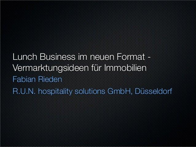 Lunch Business im neuen Format - Vermarktungsideen für Immobilien Fabian Rieden R.U.N. hospitality solutions GmbH, Düsseld...