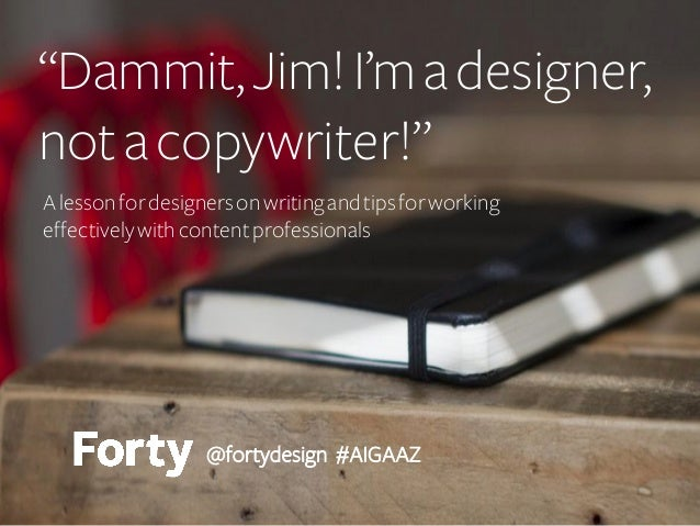 """""""Dammit, Jim! I'm a designer, not a copywriter!"""" A lesson for designers on writing and tips for working effectively with c..."""