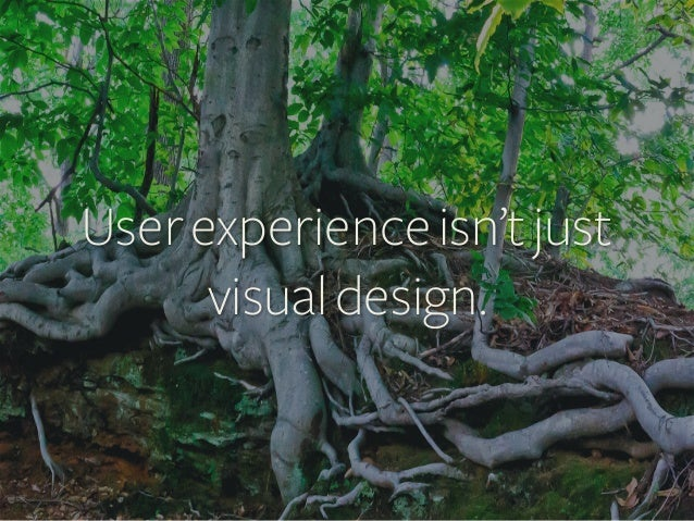 User experience isn't just visual design.
