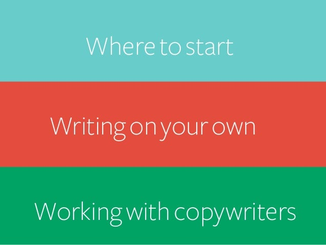 Where to start   Writing on your own   Working with copywriters