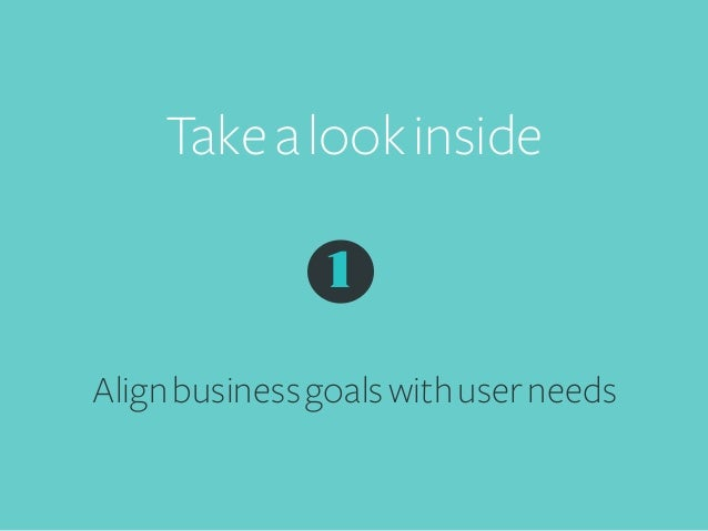 Take a look inside   1 Align business goals with user needs
