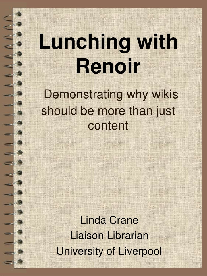 Lunching with RenoirDemonstrating why wikis should be more than just content<br />Linda Crane<br />Liaison Librarian<br />...