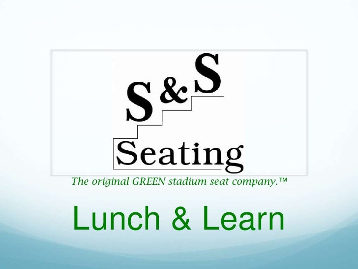 The original GREEN stadium seat company.™<br />Lunch & Learn<br />