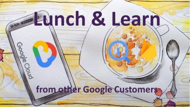 Lunch & Learn with Google Cloud