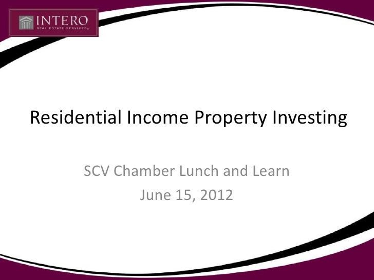 Residential Income Property Investing      SCV Chamber Lunch and Learn             June 15, 2012