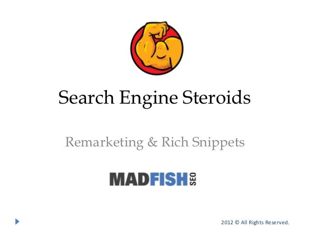 Search Engine SteroidsRemarketing & Rich Snippets                       2012 © All Rights Reserved.