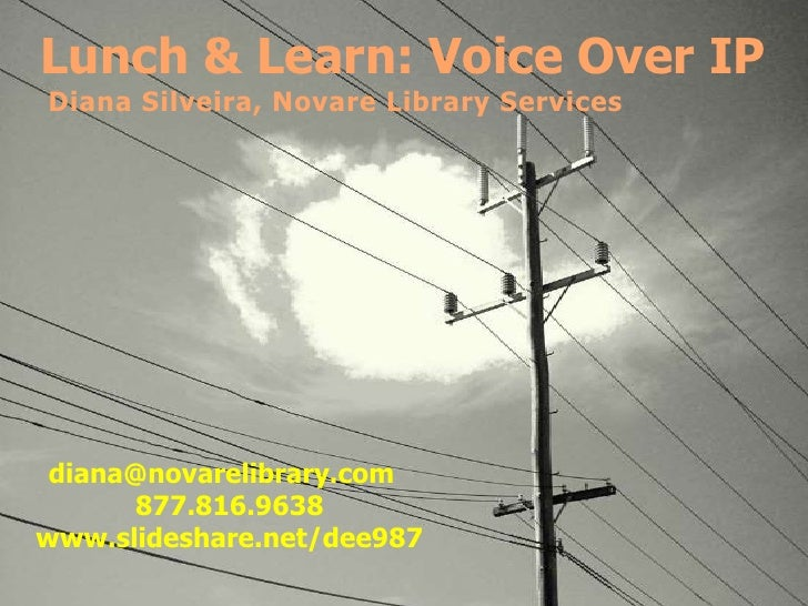 Lunch & Learn: Voice Over IPDiana Silveira, Novare Library Services diana@novarelibrary.com      877.816.9638www.slideshar...