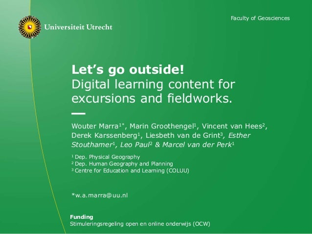 Let's go outside! Digital learning content for excursions and fieldworks. Wouter Marra1*, Marin Groothengel1, Vincent van ...