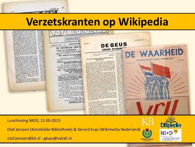 Verzetskranten op Wikipedia Lunchlezing NIOD, 12-05-2015 Olaf Janssen (Koninklijke Bibliotheek) & Gerard Kuys (Wikimedia N...