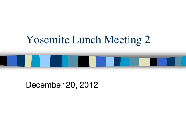 Yosemite Lunch Meeting 2December 20, 2012