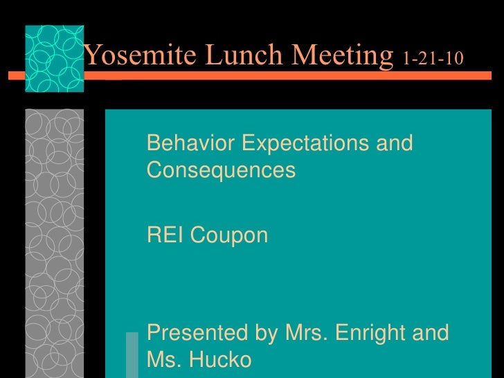 Yosemite Lunch Meeting  1-21-10 Behavior Expectations and Consequences REI Coupon Presented by Mrs. Enright and Ms. Hucko