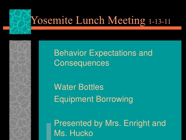 Yosemite Lunch Meeting  1-13-11 Behavior Expectations and Consequences Water Bottles Equipment Borrowing Presented by Mrs....