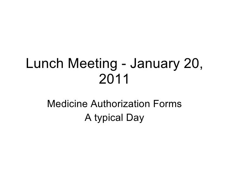 Lunch Meeting - January 20, 2011 Medicine Authorization Forms A typical Day