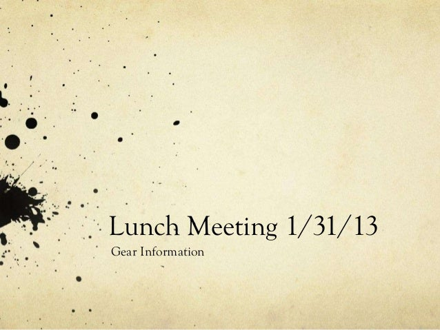 Lunch Meeting 1/31/13Gear Information