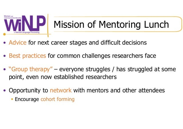Mission of Mentoring Lunch • Advice for next career stages and difficult decisions • Best practices for common challenge...