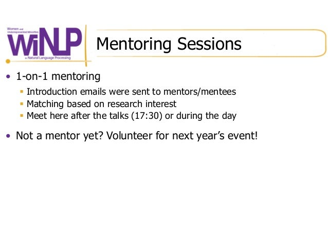 Mentoring Sessions • 1-on-1 mentoring § Introduction emails were sent to mentors/mentees § Matching based on research i...